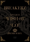 Copertina di 'BREAKERZ LIVE 2011 ''WISH 03''+''GO'' PREMIUM BOX'