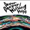 Copertina di 'Deeper Deeper / Nothing Helps'